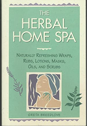 The Herbal Home Spa: Naturally Refreshing Wraps,: Breedlove, Greta