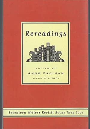 Rereadings: Seventeen Writers Revisit Books They Love: Fadiman, Anne (Editor)