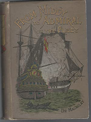 From Middy to Admiral of the Fleet: The Story of Commodore Anson, Re-Told to Boys: Macaulay, James ...