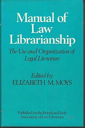 Manual of Law Librarianship: The Use of and Organization of Legal Literature: Moys, Elizabeth M.
