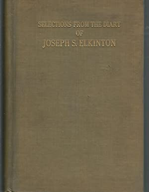 Selections From The Diary And Correspondence Of Joseph S. Elkinton: 1830-1905: Elkinton, Joseph S.(...