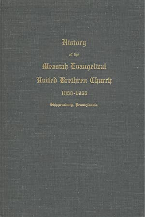 The History of Messiah Evangelical United Brethern Church, Shippensburg, Pennsylvania, 1866-1966: A...