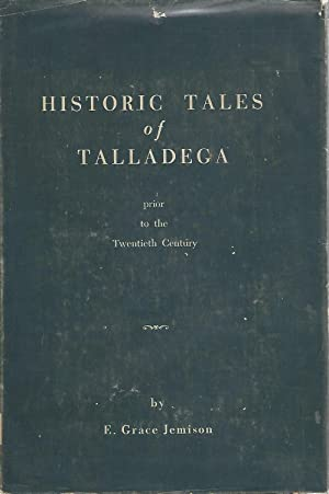 Historic Tales of Talladega Prior to the Twentieth Century [Signed & Inscribed By Author]: ...