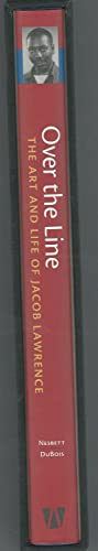Over the Line: The Art and Life: Lawrence, Jacob) Nesbett,