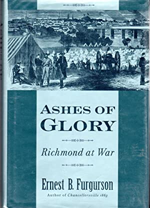 Ashes of Glory: Richmond at War [Signed by Author]: Furgurson, Ernest B.