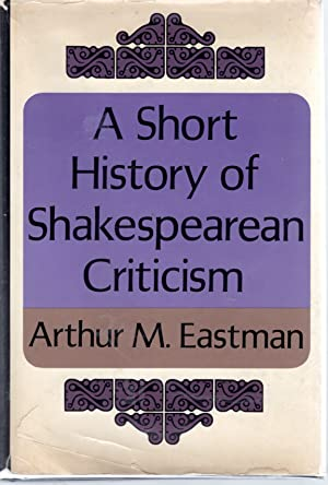 A Short History of Shakespearean Criticism: Shakespeare, William) Eastman, Arthur M.