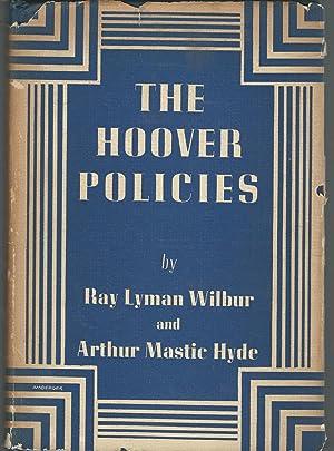 The Hoover Policies: Hoover, Herbert) Wilbur, Ray Lyman & Hyde, Arthur Mastic