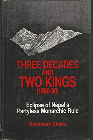 Three Decades and Two Kings (1960-90): Eclipse of Nepal's Partyless Monarchic Rule: Shaha, ...