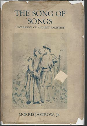 The Songs of Songs: Being a Collection of Love Lyrics of Ancient Palestine. a New Translation Based...