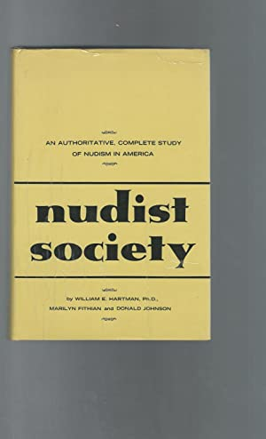 Nudist Society: An Authoritative, Complete Study of Nudism in America: Hartman, William E., Fithian...