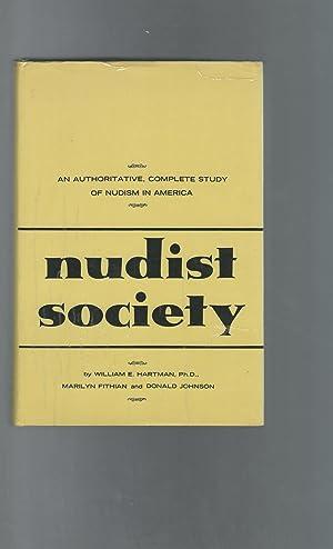 Nudist Society: An Authoritative, Complete Study of: Hartman, William E.,