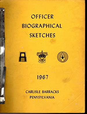 Officer Biographical Sketches, 1967: Carlisle Barracks USAWC (United States Army War College), ...