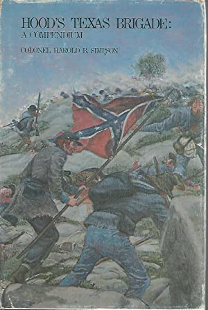 Hood's Texas Brigade: A Compendium [Signed by Author]: Simpson, Harold B (Colonel)