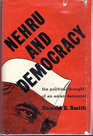 Nehru and Democracy: The Political Thought of An Asian Democrat: Nehru, Jawaharlal) Smith, Donald E...