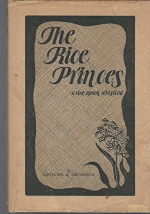 The Rice Princes: A Rice Epoch Revisited: Devereux, Anthony Q.