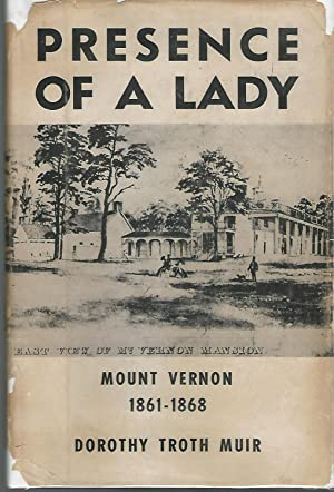 Presence of a Lady: Mount Vernon, 1861-1868: Muir, Dorothy Troth