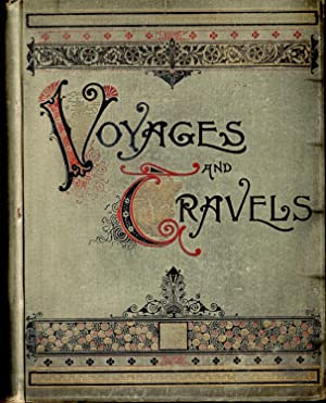 Voyages and Travels Or Scenes in Many Lands, With Eight Hundred and Fifty Illustrations on Wood and...
