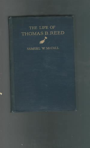 The Life of Thomas Brackett Reed: Reed, Thomas Brackett) McCall, Samuel W.