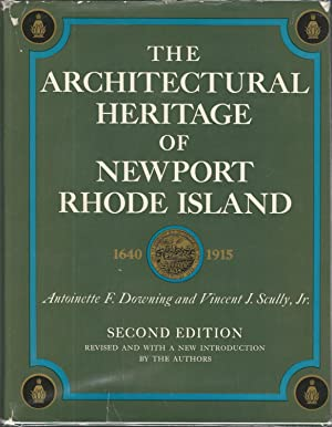 The Architectural Heritage of Newport, Rhode Island, 1640-1915: Downing, Antoinette F. & Scully, ...
