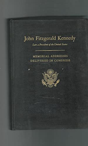 Memorial Addresses in the Congress of the: Kennedy, John F.)
