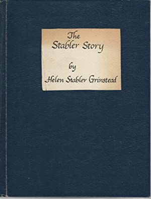 The Stabler Story: Recollections and Stories with Genealogy: Grinstead, Helen Stabler