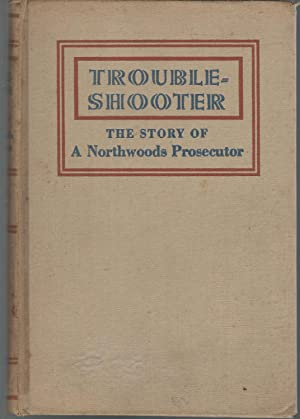Trouble-Shooter: The Story of a Northwoods Prosecutor [Signed by Author]: Traver, Robert Pseud.) ...