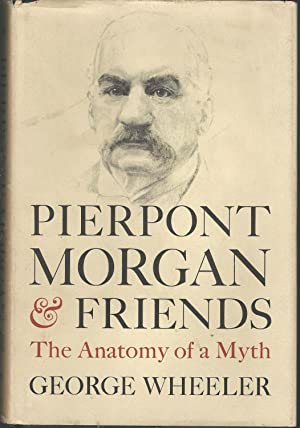 Pierpont Morgan and His Friends: The Anatomy: Morgan, J. Pierpont)