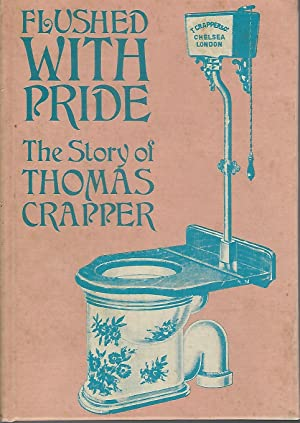 Flushed with Pride: The Story of Thomas: Crapper, Thomas) Reyburn,