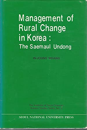 Management of Rural Change in Korea: The Saemaul Undong (Institute of Social Sciences, Korean ...