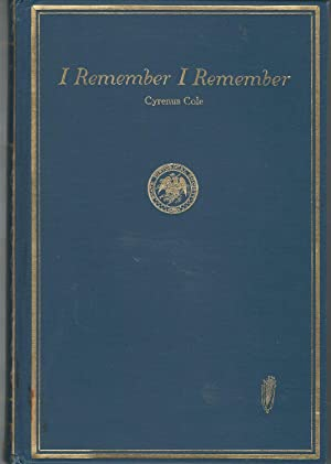 I Remember, I Remember: A Book of Recollections: Cole, Cyrenus