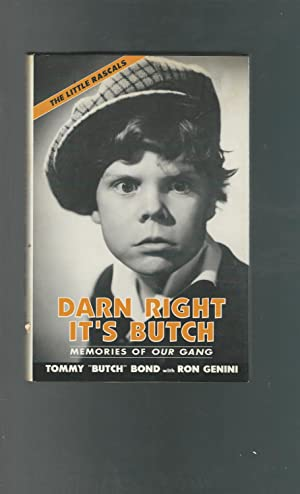 Darn Right It's Butch: Memories of Our Gang the Little Rascals: Tommy Bond ('Butch