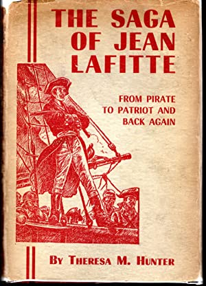 The Saga of Jean Lafitte: Word Portraits of a Picturesque Southern Pirate: History and Romance of ...