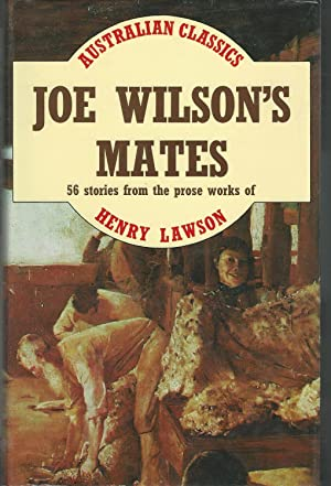 Joe Wilson's Mates: 56 Stories from the: Lawson, Henry