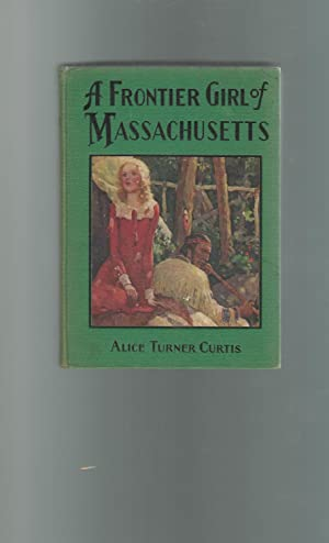 A Frontier Girl of Massachusetts: Curtis, Alice Turner