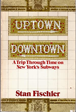 Uptown/Downtown: A Trip Through Time on New York's Subways: Fischler, Stan