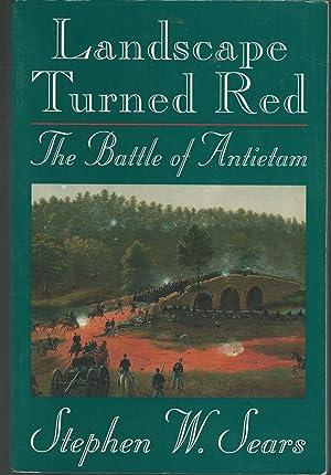Landscape Turned Red: The Battle of Antietam: Sears, Stephen W