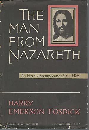 The Man from Nazareth As His Contemporaries: Fosdick, Harry Emerson