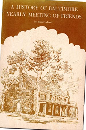 A History of Baltimore Yearly Meeting of Friends: Three Hundred Years of Quakeris in Maryland, ...