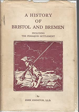 A History of the Towns of Bristol and Bremen including Pemaquid Settlement in the State of Maine: ...