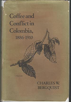 Coffee and Conflict in Columbia, 1886-1910: Bergquist, Charles W.