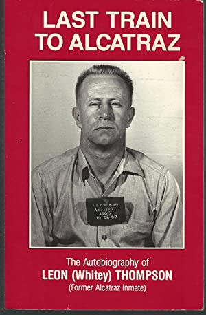 Last Train to Alcatraz: The Autobiography of: Thompson, Leon (Whitey)