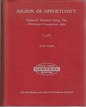 Region Of Opportunity: Industrial Potenial Along The Pittsburgh-Youngstown Axis: Longini, Arthur