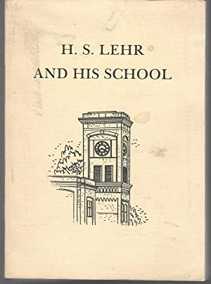H.S. Lehr and His School: A Story of the Private Normal Schools: Lehr, H.S.) Kennedy, Sarah Lehr
