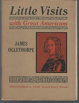 Little Visits with Great Americans: James Oglethorpe: Oglethorpe, James) Pelley,