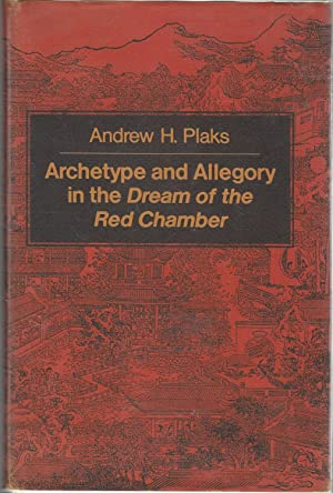 Archetype and Allegory in the Dream of the Red Chamber: Plaks, Andrew H.