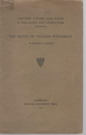 The Death of William Wycherley (Haarvard Studies and Notes in Philology and Literature, Volume XV) ...
