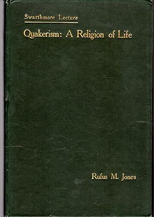 Quakerism: A Religion of Life (Swarthmore Lecture Seriess, 1908): Jones, Rufus M. (Rufus Matthew)