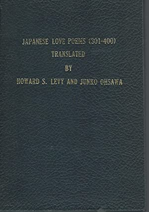 Japanese Love Poems (301-400) (East Asian Poetry in Translation [SIGNED By Editor]): Levy, Howard S...