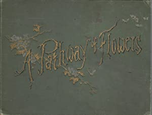 A Pathway of Flowers: An Album for Autographs and Original and Selected Verses. Flowers Culled from...