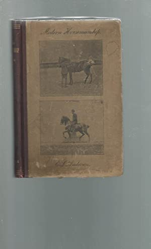 Modern Horsemanship. A New Method of Teaching Riding and Training by Means of Pictures from Life: ...